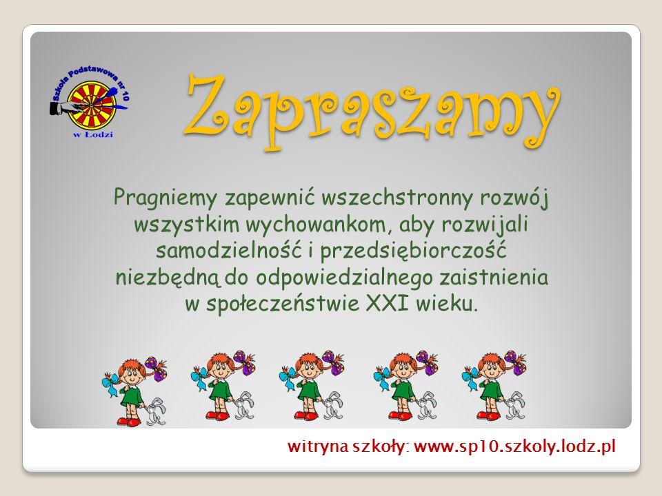 Zapraszamy witryna szkoły: www.sp10.szkoly.lodz.pl Pragniemy zapewnić wszechstronny rozwój wszystkim wychowankom, aby rozwijali samodzielność i przeds