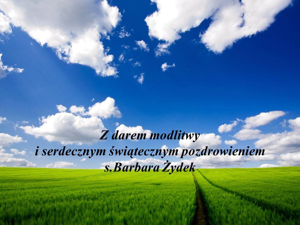 Z darem modlitwy i serdecznym świątecznym pozdrowieniem s.Barbara Żydek