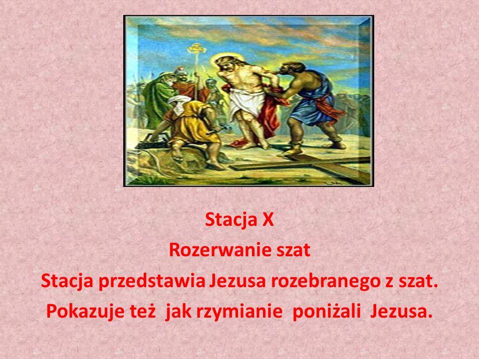 stacja Stacja X Rozerwanie szat Stacja przedstawia Jezusa rozebranego z szat.