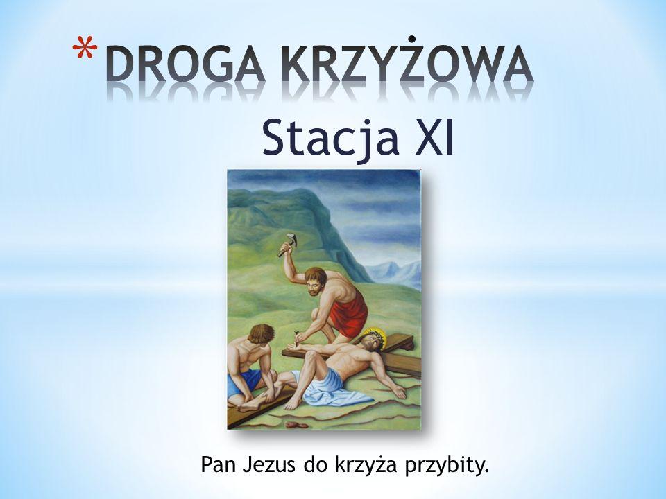 Stacja XI Pan Jezus do krzyża przybity.