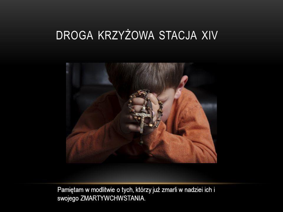 Pamiętam w modlitwie o tych, którzy już zmarli w nadziei ich i swojego ZMARTYWCHWSTANIA.