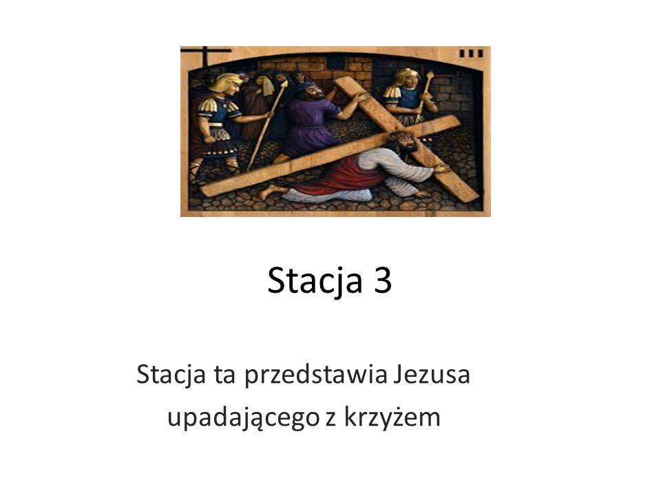 Stacja 3 Stacja ta przedstawia Jezusa upadającego z krzyżem