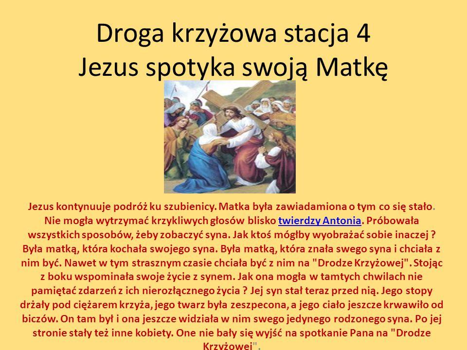 Droga krzyżowa stacja 4 Jezus spotyka swoją Matkę Jezus kontynuuje podróż ku szubienicy.