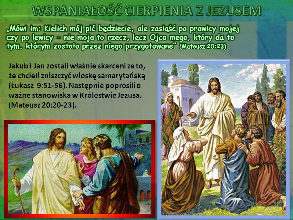Jakub i Jan zostali właśnie skarceni za to, że chcieli zniszczyć wioskę samarytańską (Łukasz 9:51-56).