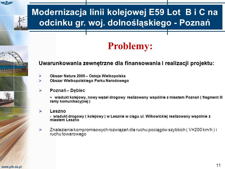 www.plk-sa.pl 11 Problemy: Uwarunkowania zewnętrzne dla finansowania i realizacji projektu:  Obszar Natura 2000 – Ostoja Wielkopolska  Obszar Wielko