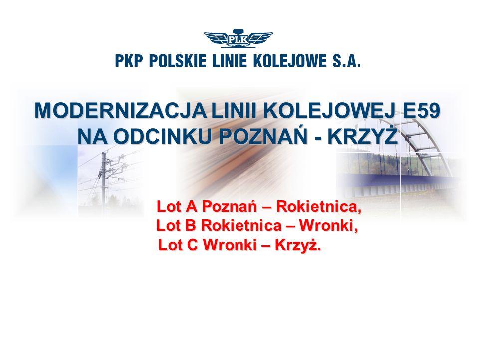 MODERNIZACJA LINII KOLEJOWEJ E59 NA ODCINKU POZNAŃ - KRZYŻ Lot A Poznań – Rokietnica, Lot A Poznań – Rokietnica, Lot B Rokietnica – Wronki, Lot C Wronki – Krzyż.