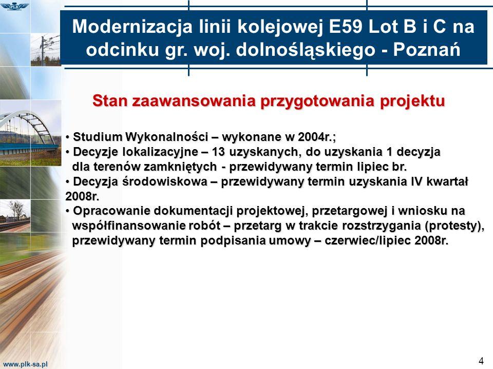 www.plk-sa.pl 4 Stan zaawansowania przygotowania projektu Modernizacja linii kolejowej E59 Lot B i C na odcinku gr. woj. dolnośląskiego - Poznań Studi