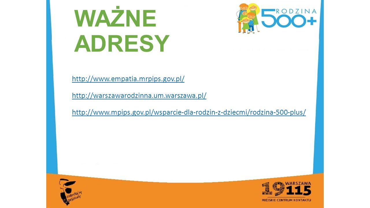 WAŻNE ADRESY http://www.empatia.mrpips.gov.pl/ http://warszawarodzinna.um.warszawa.pl/ http://www.mpips.gov.pl/wsparcie-dla-rodzin-z-dziecmi/rodzina-500-plus/