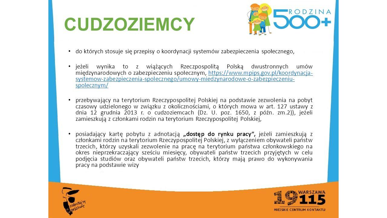 do których stosuje się przepisy o koordynacji systemów zabezpieczenia społecznego, jeżeli wynika to z wiążących Rzeczpospolitą Polską dwustronnych umów międzynarodowych o zabezpieczeniu społecznym, https://www.mpips.gov.pl/koordynacja- systemow-zabezpieczenia-spolecznego/umowy-miedzynarodowe-o-zabezpieczeniu- spolecznym/https://www.mpips.gov.pl/koordynacja- systemow-zabezpieczenia-spolecznego/umowy-miedzynarodowe-o-zabezpieczeniu- spolecznym/ przebywający na terytorium Rzeczypospolitej Polskiej na podstawie zezwolenia na pobyt czasowy udzielonego w związku z okolicznościami, o których mowa w art.