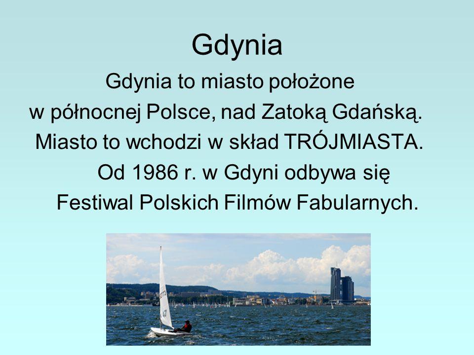 Gdynia Gdynia to miasto położone w północnej Polsce, nad Zatoką Gdańską. Miasto to wchodzi w skład TRÓJMIASTA. Od 1986 r. w Gdyni odbywa się Festiwal