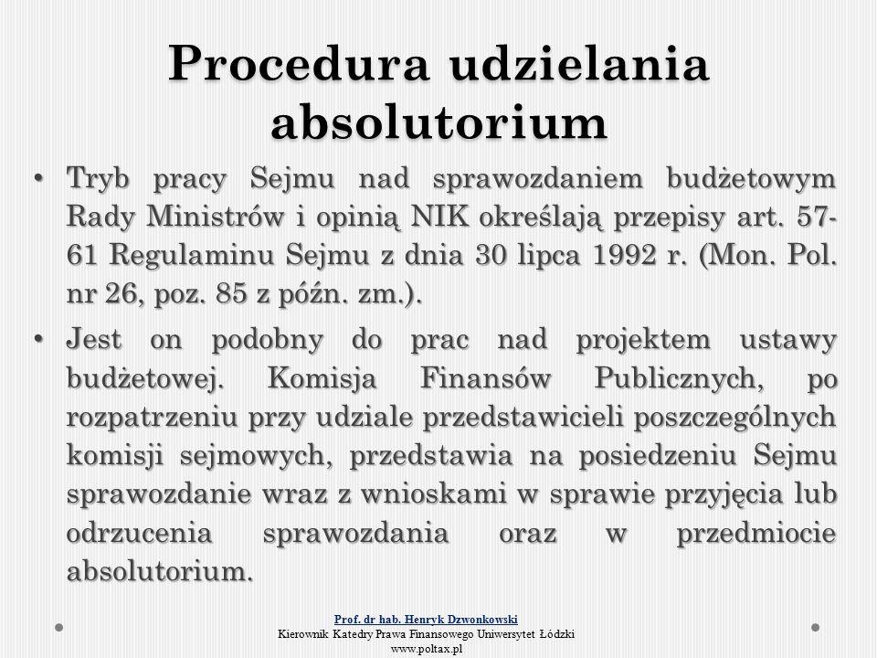Procedura udzielania absolutorium Tryb pracy Sejmu nad sprawozdaniem budżetowym Rady Ministrów i opinią NIK określają przepisy art.
