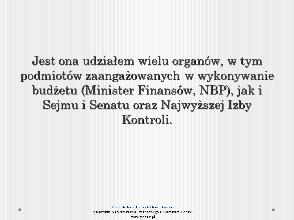 Jest ona udziałem wielu organów, w tym podmiotów zaangażowanych w wykonywanie budżetu (Minister Finansów, NBP), jak i Sejmu i Senatu oraz Najwyższej Izby Kontroli.