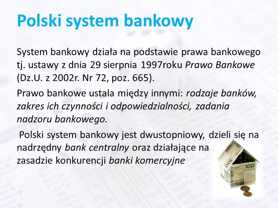 Polski system bankowy System bankowy działa na podstawie prawa bankowego tj. ustawy z dnia 29 sierpnia 1997roku Prawo Bankowe (Dz.U. z 2002r. Nr 72, p