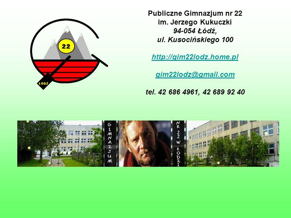 Publiczne Gimnazjum nr 22 im. Jerzego Kukuczki 94-054 Łódź, ul. Kusocińskiego 100 http://gim22lodz.home.pl gim22lodz@gmail.com tel. 42 686 4961, 42 68