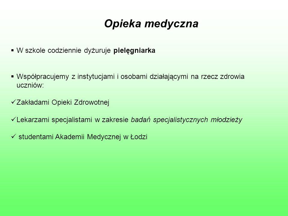 Opieka medyczna  W szkole codziennie dyżuruje pielęgniarka  Współpracujemy z instytucjami i osobami działającymi na rzecz zdrowia uczniów: Zakładami Opieki Zdrowotnej Lekarzami specjalistami w zakresie badań specjalistycznych młodzieży studentami Akademii Medycznej w Łodzi