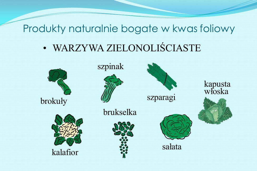 Produkty naturalnie bogate w kwas foliowy WARZYWA ZIELONOLIŚCIASTE kapusta włoska brukselka szparagi szpinak brokuły sałata kalafior