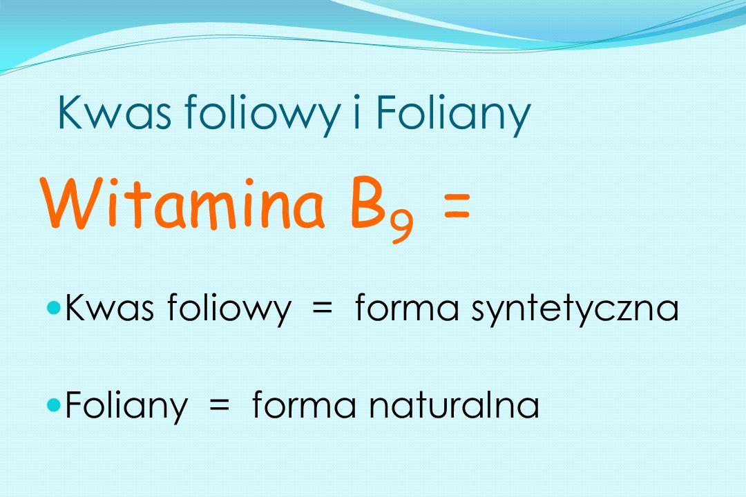 Kwas foliowy i Foliany Kwas foliowy = forma syntetyczna Foliany = forma naturalna Witamina B 9 =
