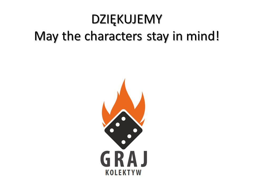 DZIĘKUJEMY May the characters stay in mind!