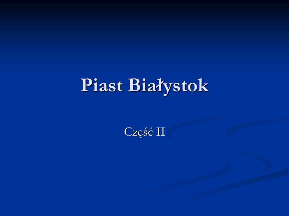 Piast Białystok Część II