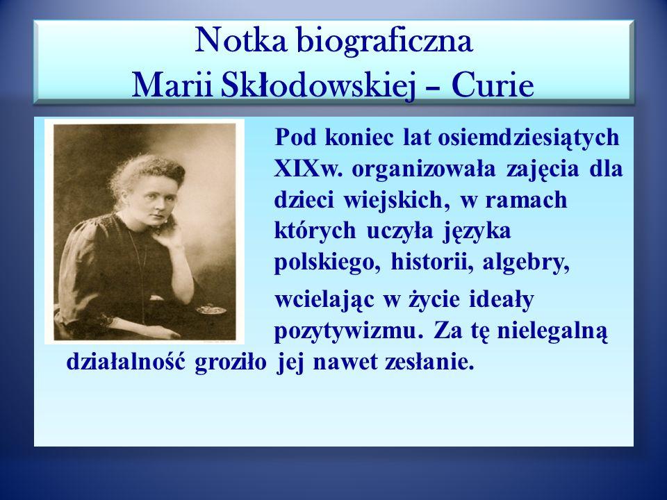 Notka biograficzna Marii Sk ł odowskiej – Curie Maria Skłodowska-Curie urodziła się w 1867 r. w Warszawie w domu przy ul. Freta, gdzie dziś znajduje s