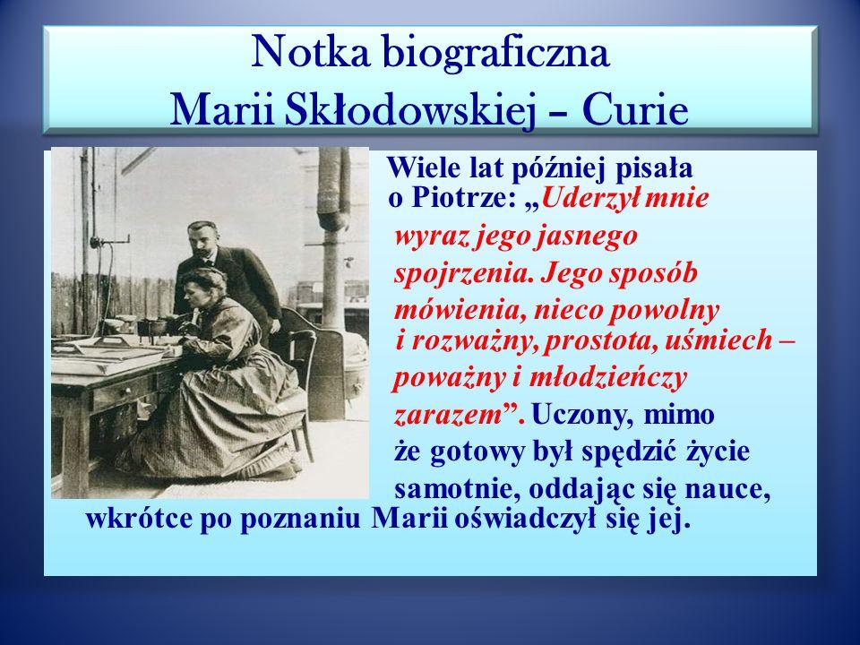 Notka biograficzna Marii Sk ł odowskiej – Curie Skłodowska zdała egzaminy wstępne na wydział fizyki i chemii paryskiej Sorbony jako pierwsza kobieta w