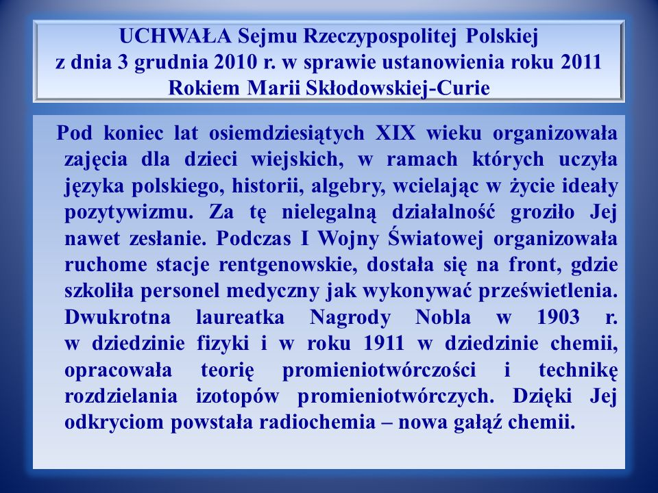 UCHWAŁA Sejmu Rzeczypospolitej Polskiej z dnia 3 grudnia 2010 r. w sprawie ustanowienia roku 2011 Rokiem Marii Skłodowskiej-Curie W setną rocznicę prz