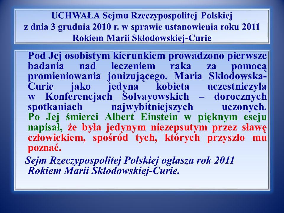 UCHWAŁA Sejmu Rzeczypospolitej Polskiej z dnia 3 grudnia 2010 r. w sprawie ustanowienia roku 2011 Rokiem Marii Skłodowskiej-Curie Pod koniec lat osiem