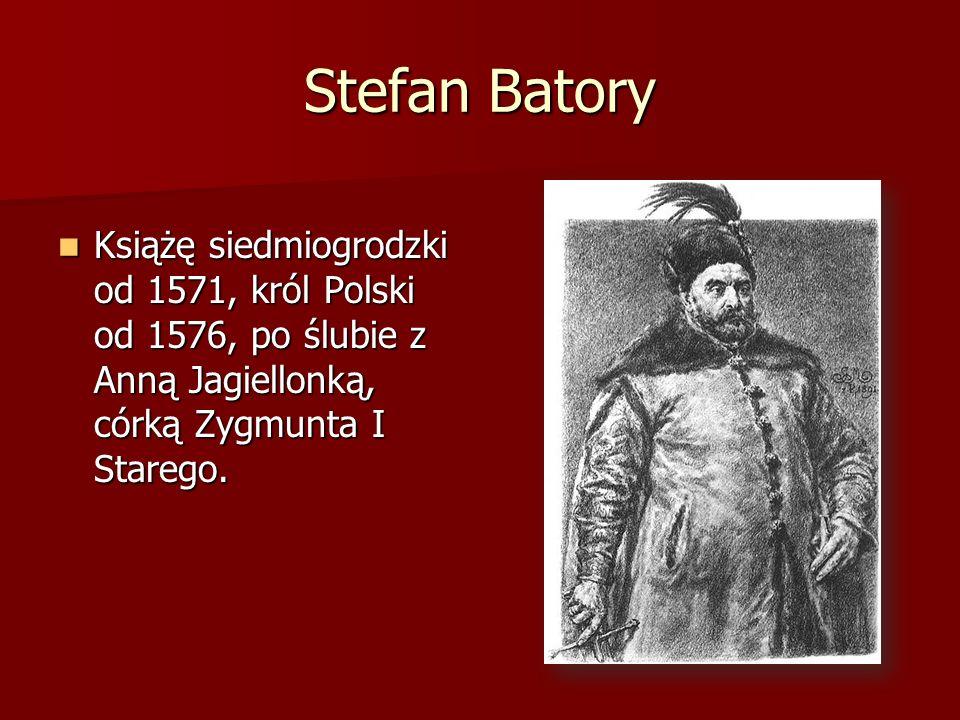 Stefan Batory Książę siedmiogrodzki od 1571, król Polski od 1576, po ślubie z Anną Jagiellonką, córką Zygmunta I Starego. Książę siedmiogrodzki od 157