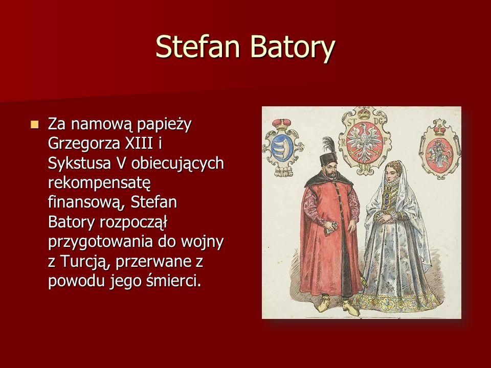 Stefan Batory Za namową papieży Grzegorza XIII i Sykstusa V obiecujących rekompensatę finansową, Stefan Batory rozpoczął przygotowania do wojny z Turc