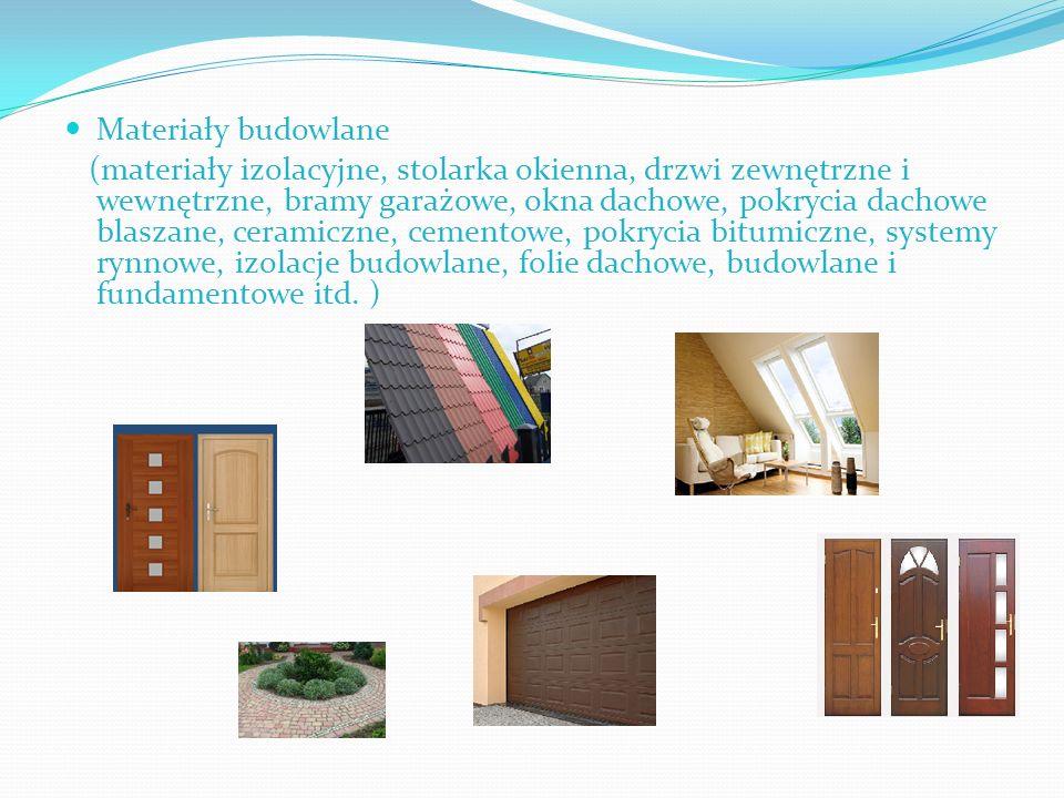 Materiały budowlane (materiały izolacyjne, stolarka okienna, drzwi zewnętrzne i wewnętrzne, bramy garażowe, okna dachowe, pokrycia dachowe blaszane, ceramiczne, cementowe, pokrycia bitumiczne, systemy rynnowe, izolacje budowlane, folie dachowe, budowlane i fundamentowe itd.