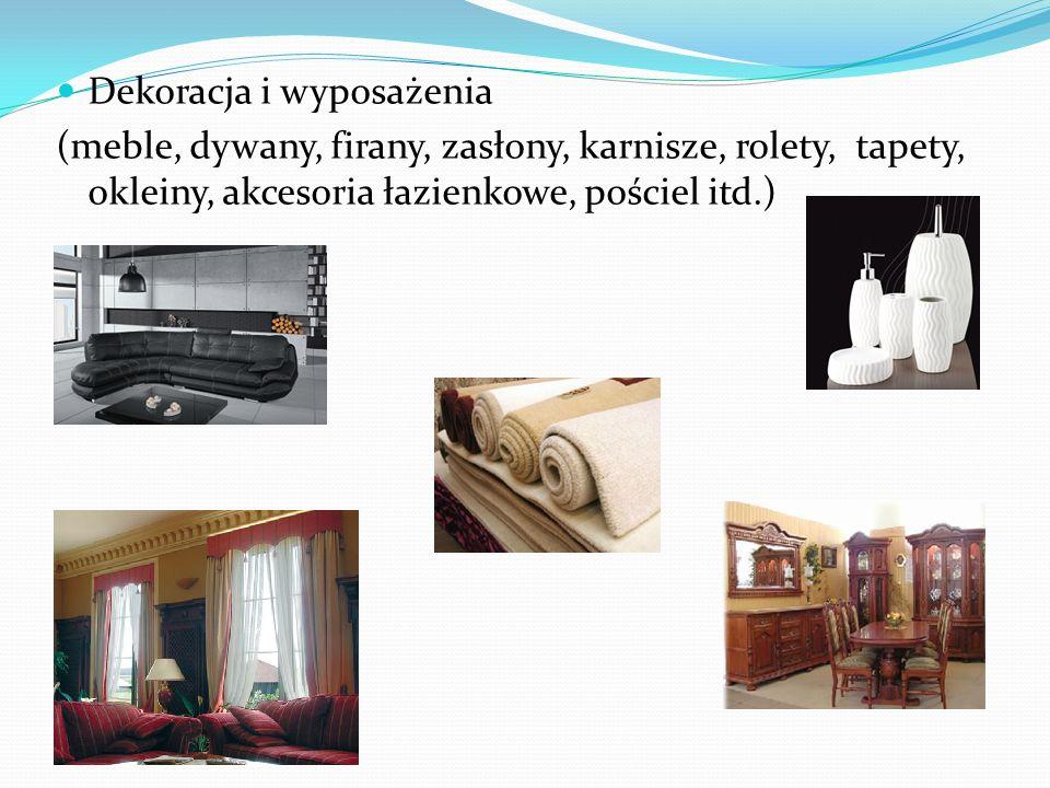 Dekoracja i wyposażenia (meble, dywany, firany, zasłony, karnisze, rolety, tapety, okleiny, akcesoria łazienkowe, pościel itd.)