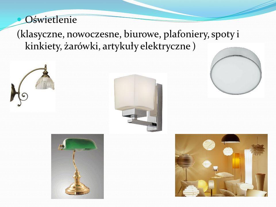 Oświetlenie (klasyczne, nowoczesne, biurowe, plafoniery, spoty i kinkiety, żarówki, artykuły elektryczne )