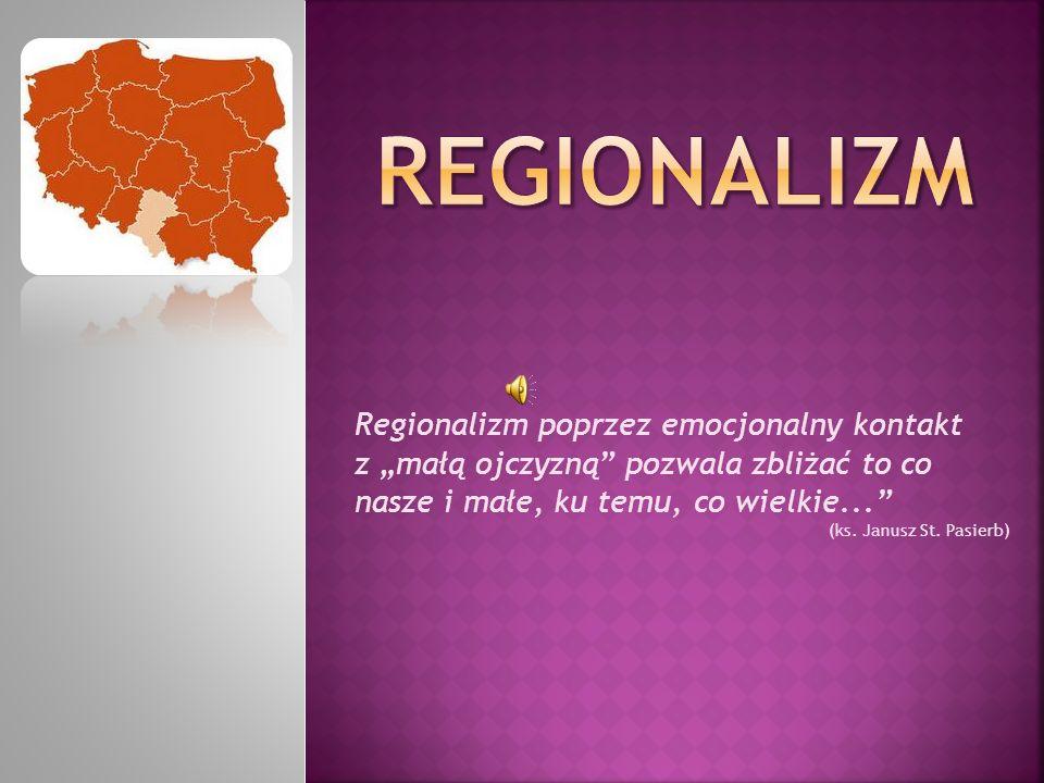 """Regionalizm poprzez emocjonalny kontakt z """"małą ojczyzną pozwala zbliżać to co nasze i małe, ku temu, co wielkie... (ks."""
