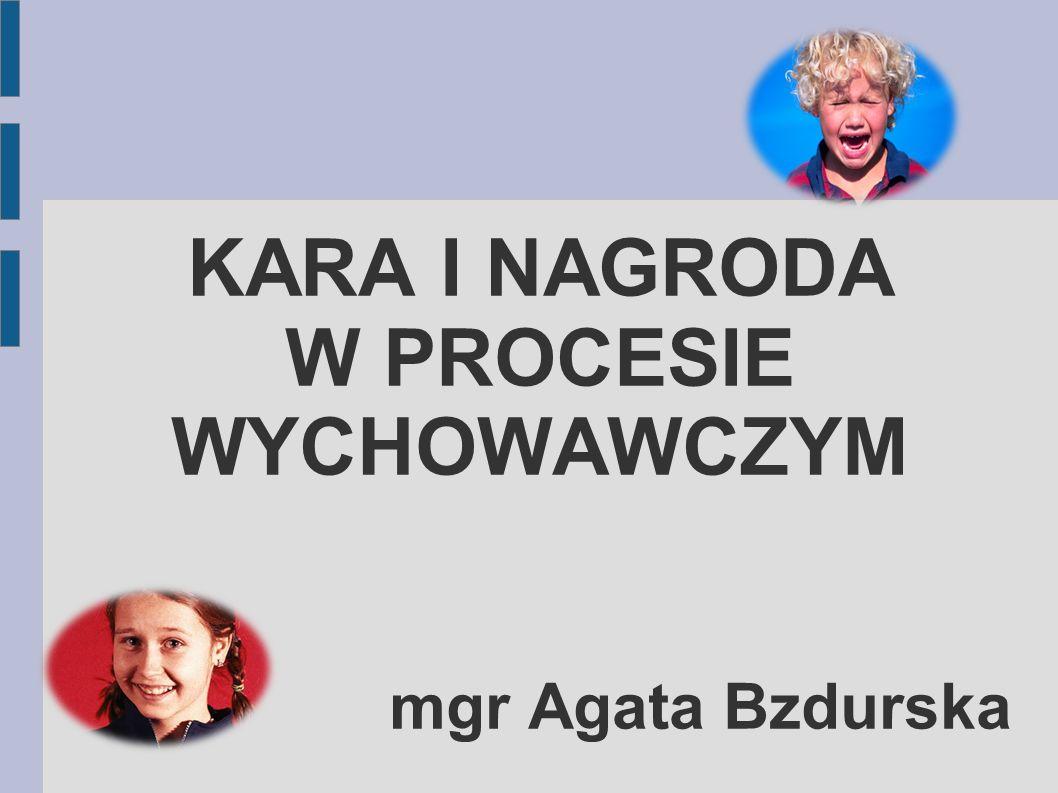 KARA I NAGRODA W PROCESIE WYCHOWAWCZYM mgr Agata Bzdurska
