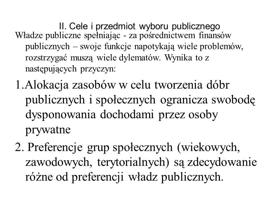 II. Cele i przedmiot wyboru publicznego Władze publiczne spełniając - za pośrednictwem finansów publicznych – swoje funkcje napotykają wiele problemów