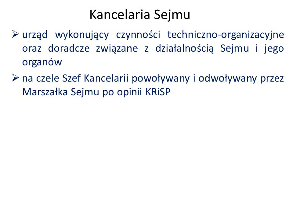 Kancelaria Sejmu  urząd wykonujący czynności techniczno-organizacyjne oraz doradcze związane z działalnością Sejmu i jego organów  na czele Szef Kan