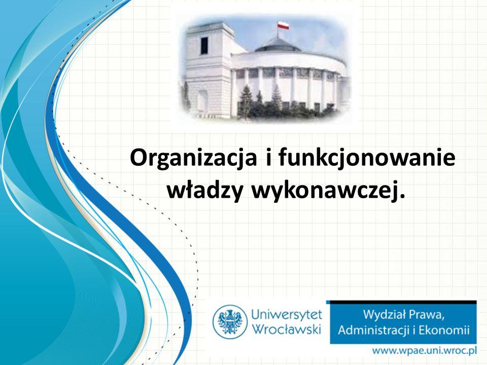Organizacja i funkcjonowanie władzy wykonawczej.