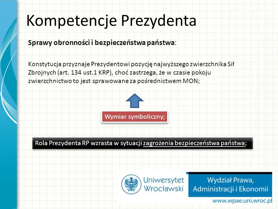 Kompetencje Prezydenta Sprawy obronności i bezpieczeństwa państwa: Konstytucja przyznaje Prezydentowi pozycję najwyższego zwierzchnika Sił Zbrojnych (art.