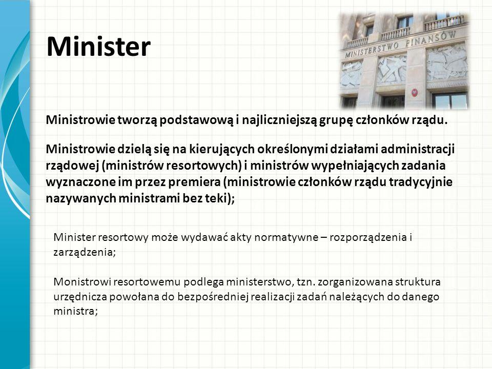 Minister Ministrowie tworzą podstawową i najliczniejszą grupę członków rządu.