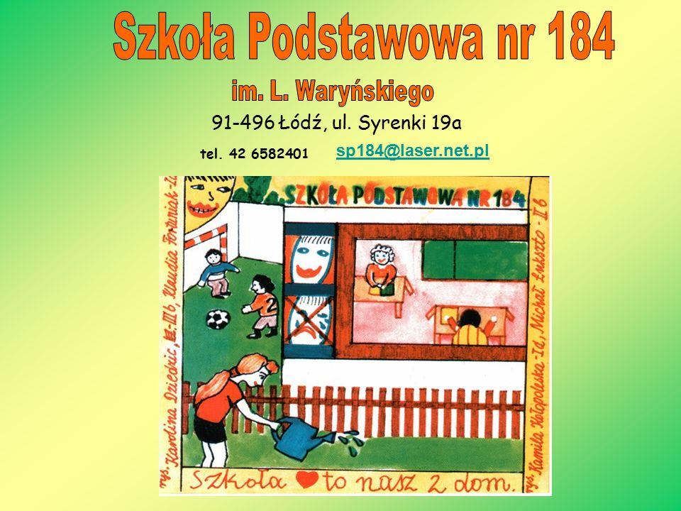 91-496 Łódź, ul. Syrenki 19a sp184@laser.net.pl tel. 42 6582401