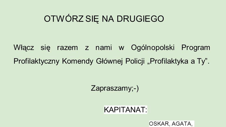 """OTWÓRZ SIĘ NA DRUGIEGO Włącz się razem z nami w Ogólnopolski Program Profilaktyczny Komendy Głównej Policji """"Profilaktyka a Ty ."""