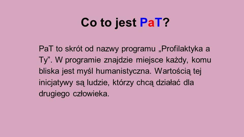 """Co to jest PaT. PaT to skrót od nazwy programu """"Profilaktyka a Ty ."""