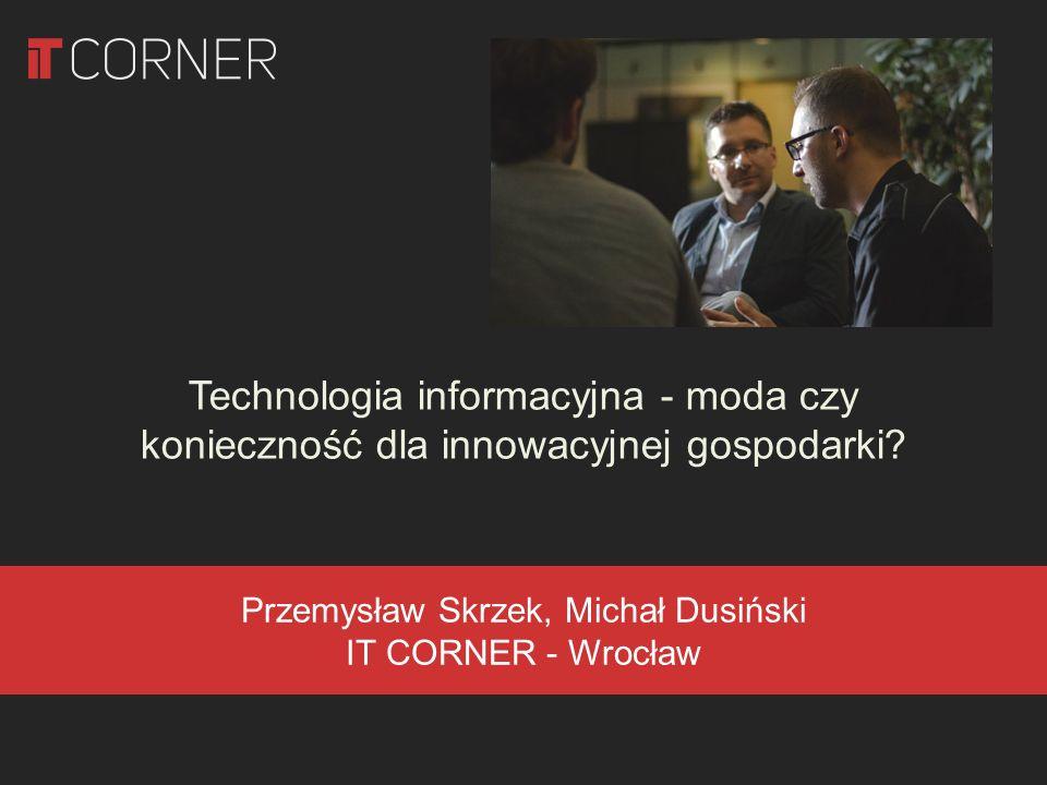 Technologia informacyjna - moda czy konieczność dla innowacyjnej gospodarki.