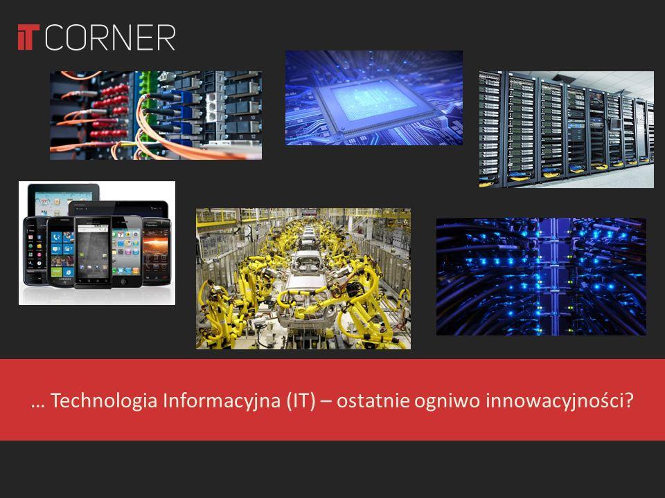 … Technologia Informacyjna (IT) – ostatnie ogniwo innowacyjności?