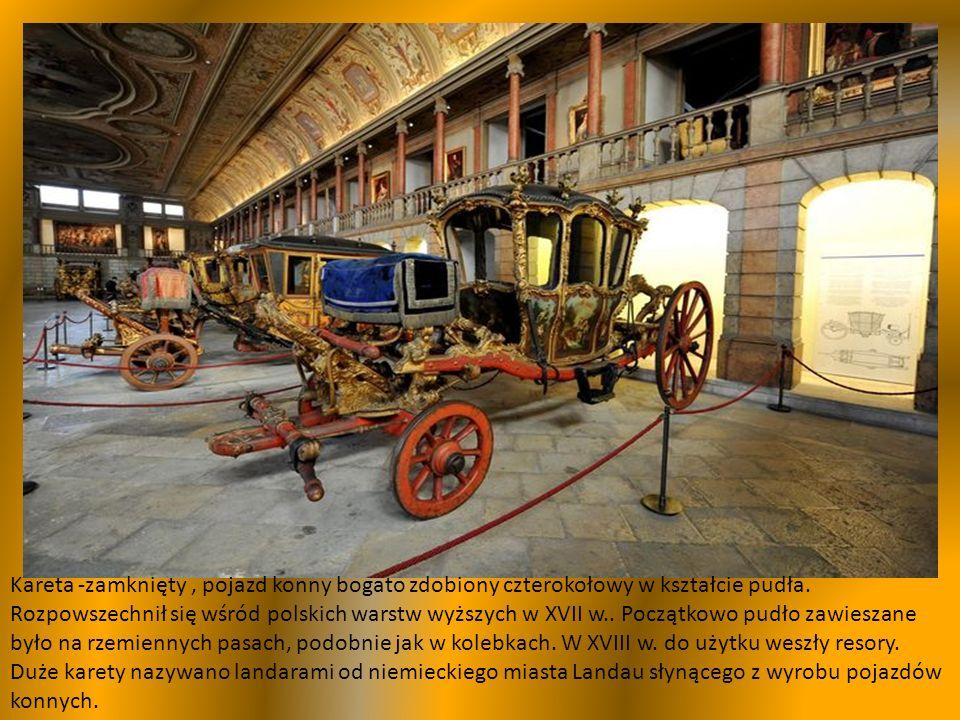 Kareta -zamknięty, pojazd konny bogato zdobiony czterokołowy w kształcie pudła.
