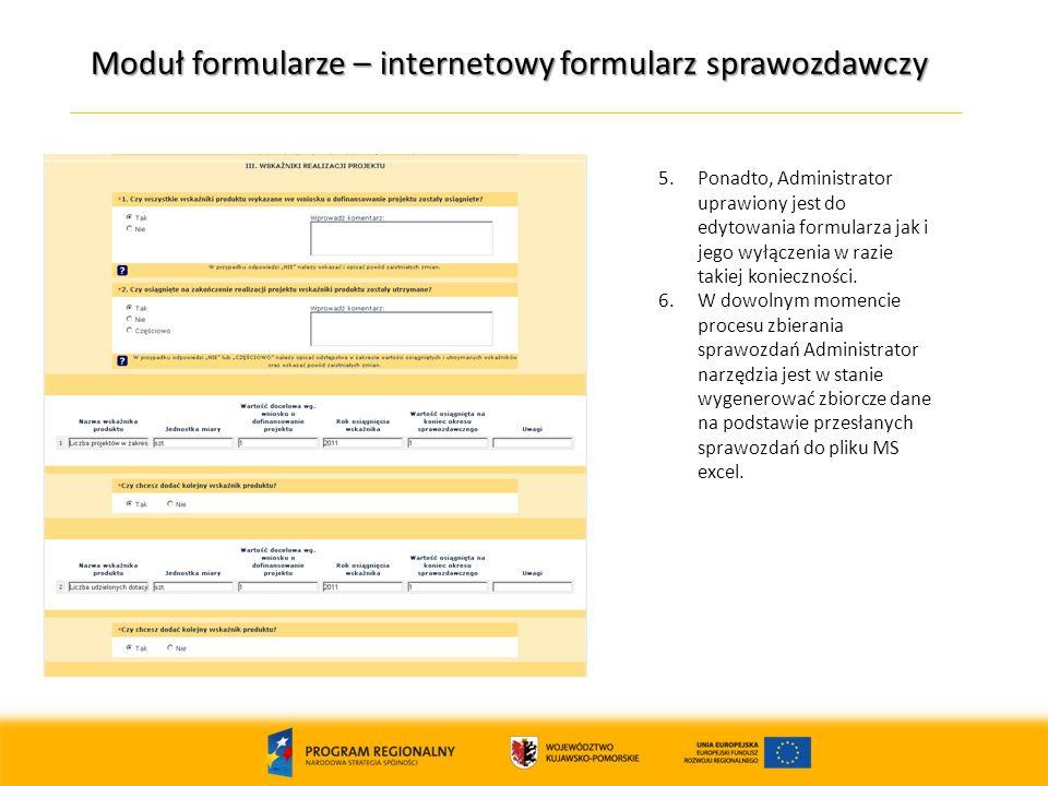 Moduł formularze – internetowy formularz sprawozdawczy 5.Ponadto, Administrator uprawiony jest do edytowania formularza jak i jego wyłączenia w razie takiej konieczności.