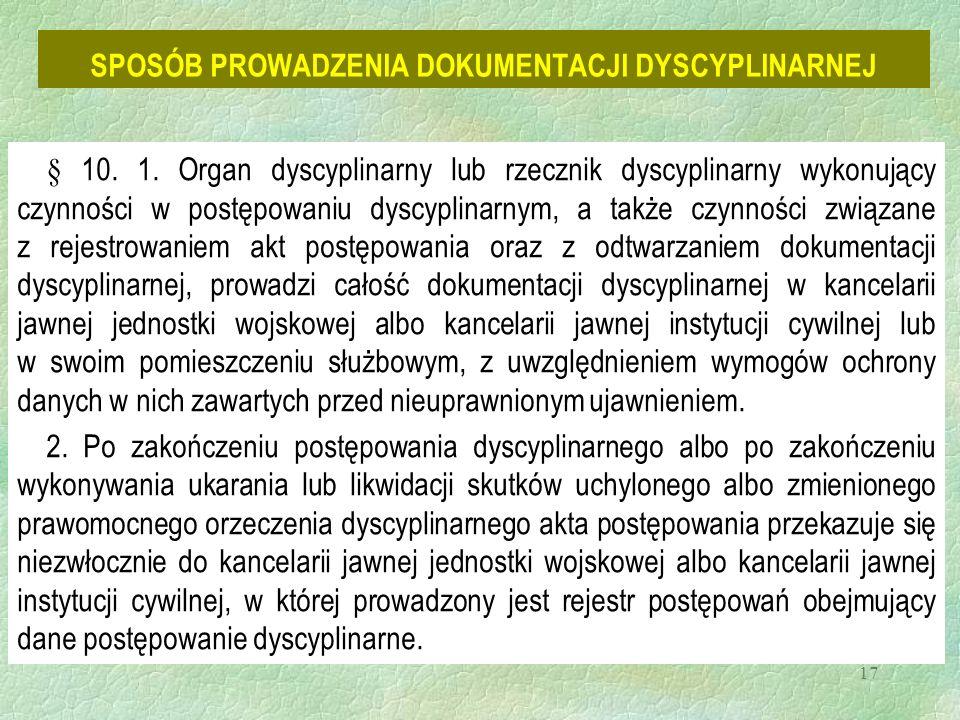 17 SPOSÓB PROWADZENIA DOKUMENTACJI DYSCYPLINARNEJ § 10. 1. Organ dyscyplinarny lub rzecznik dyscyplinarny wykonujący czynności w postępowaniu dyscypli