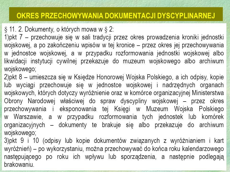 19 OKRES PRZECHOWYWANIA DOKUMENTACJI DYSCYPLINARNEJ § 11. 2. Dokumenty, o których mowa w § 2: 1)pkt 7 – przechowuje się w sali tradycji przez okres pr