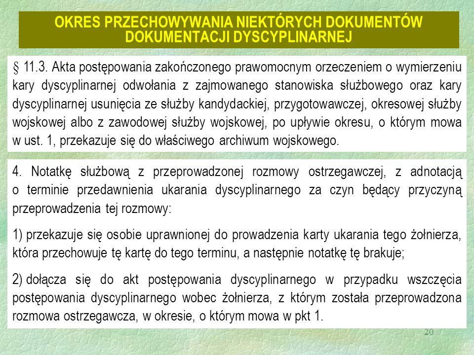 20 OKRES PRZECHOWYWANIA NIEKTÓRYCH DOKUMENTÓW DOKUMENTACJI DYSCYPLINARNEJ § 11.3. Akta postępowania zakończonego prawomocnym orzeczeniem o wymierzeniu