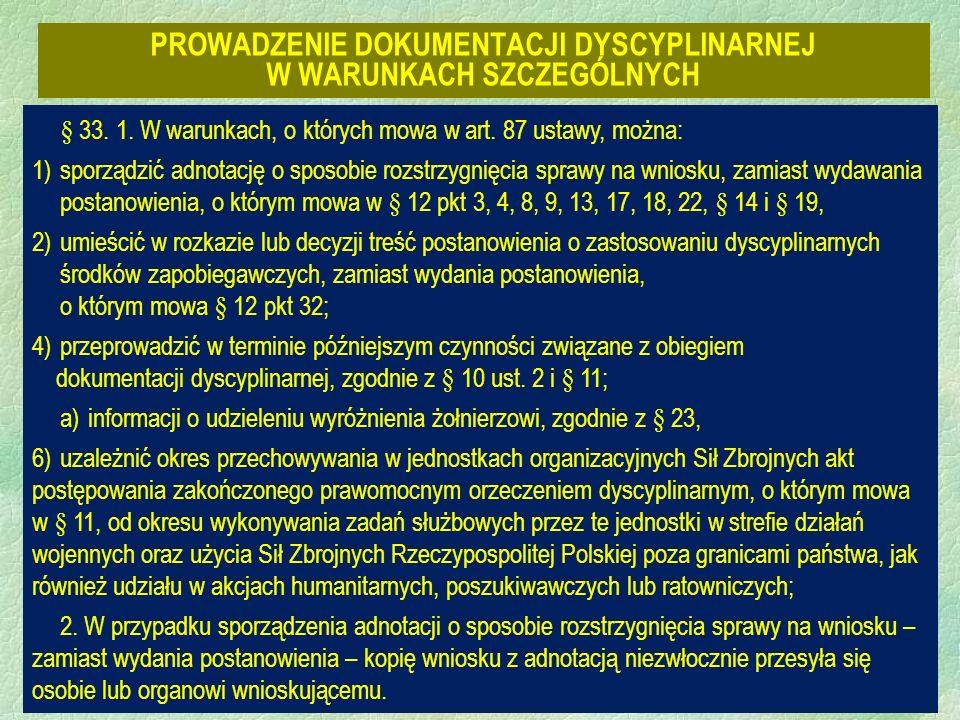 27 PROWADZENIE DOKUMENTACJI DYSCYPLINARNEJ W WARUNKACH SZCZEGÓLNYCH § 33. 1. W warunkach, o których mowa w art. 87 ustawy, można: 1)sporządzić adnotac